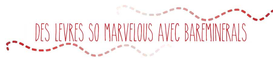 ALITTLEB_DES_LEVRES_SO_MARVELOUS_AVEC_BAREMINERALS